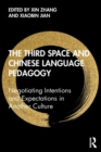 The Third Space and Chinese Language Pedagogy : Negotiating Intentions and Expectations in Another Culture - Book