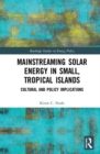 Mainstreaming Solar Energy in Small, Tropical Islands : Cultural and Policy Implications - Book