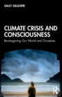 Climate Crisis and Consciousness : Re-imagining Our World and Ourselves - Book