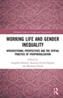 Working Life and Gender Inequality : Intersectional Perspectives and the Spatial Practices of Peripheralization - Book