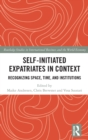 Self-Initiated Expatriates in Context : Recognizing Space, Time, and Institutions - Book