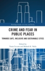 Crime and Fear in Public Places : Towards Safe, Inclusive and Sustainable Cities - Book