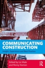 Communicating Construction : Insight, Experience and Best Practice - Book