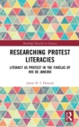 Researching Protest Literacies : Literacy as Protest in the Favelas of Rio de Janeiro - Book