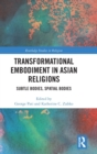 Transformational Embodiment in Asian Religions : Subtle Bodies, Spatial Bodies - Book