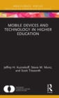 Mobile Devices and Technology in Higher Education : Considerations for Students, Teachers, and Administrators - Book