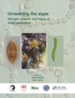 Unravelling the algae : the past, present, and future of algal systematics - Book