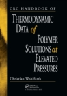 CRC Handbook of Thermodynamic Data of Polymer Solutions at Elevated Pressures - Book