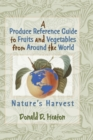 A Produce Reference Guide to Fruits and Vegetables from Around the World : Nature's Harvest - Book