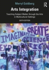 Arts Integration : Teaching Subject Matter through the Arts in Multicultural Settings - Book