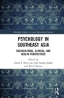 Psychology in Southeast Asia : Sociocultural, Clinical, and Health Perspectives - Book