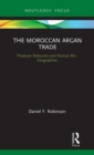 The Moroccan Argan Trade : Producer Networks and Human Bio-Geographies - Book