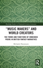 """Music Makers"" and World Creators : The Forms And Functions Of Embedded Poems In British Fantasy Narratives - Book"