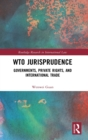 WTO Jurisprudence : Governments, Private Rights, and International Trade - Book