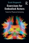 Exercises for Embodied Actors : Tools for Physical Actioning - Book