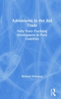 Adventures in the Aid Trade : Forty Years Practising Development in Forty Countries - Book