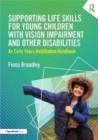 Supporting Life Skills for Young Children with Vision Impairment and Other Disabilities : An Early Years Habilitation Handbook - Book
