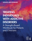 Treating Individuals with Addictive Disorders : A Strengths-Based Workbook for Patients and Clinicians - Book