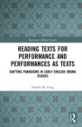 Reading Texts for Performance and Performances as Texts : Shifting Paradigms in Early English Drama Studies - Book