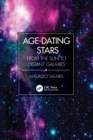 Age-Dating Stars : From the Sun to Distant Galaxies - Book