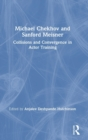 Michael Chekhov and Sanford Meisner : Collisions and Convergence in Actor Training - Book