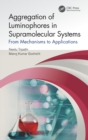 Aggregation of Luminophores in Supramolecular Systems : From Mechanisms to Applications - Book