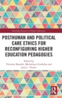 Posthuman and Political Care Ethics for Reconfiguring Higher Education Pedagogies - Book