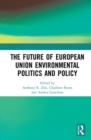 The Future of European Union Environmental Politics and Policy - Book