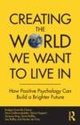 Creating The World We Want To Live In : How Positive Psychology Can Build a Brighter Future - Book