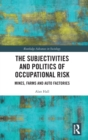 The Subjectivities and Politics of Occupational Risk : Mines, Farms and Auto Factories - Book