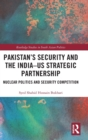 Pakistan's Security and the India-US Strategic Partnership : Nuclear Politics and Security Competition - Book