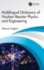 Multilingual Dictionary of Nuclear Reactor Physics and Engineering - Book