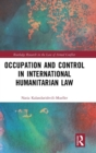 Occupation and Control in International Humanitarian Law - Book