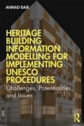 Heritage Building Information Modelling for Implementing UNESCO Procedures : Challenges, Potentialities, and Issues - Book