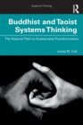 Buddhist and Taoist Systems Thinking : The Natural Path to Sustainable Transformation - Book
