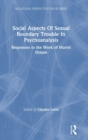 Social Aspects Of Sexual Boundary Trouble In Psychoanalysis : Responses to the Work of Muriel Dimen - Book