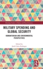 Military Spending and Global Security : Humanitarian and Environmental Perspectives - Book
