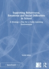 Supporting Behavioural, Emotional and Social Difficulties in School : A Strategy a Day for a Calm Learning Environment - Book