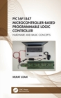 PIC16F1847 Microcontroller-Based Programmable Logic Controller : Hardware and Basic Concepts - Book