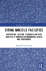 Siting Noxious Facilities : Integrating Location Economics and Risk Analysis to Protect Environmental Health and Investments - Book