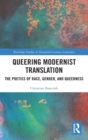 Queering Modernist Translation : The Poetics of Race, Gender, and Queerness - Book