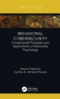 Behavioral Cybersecurity : Fundamental Principles and Applications of Personality Psychology - Book