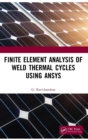 Finite Element Analysis of Weld Thermal Cycles Using ANSYS - Book