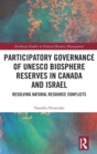 Participatory Governance of UNESCO Biosphere Reserves in Canada and Israel : Resolving Natural Resource Conflicts - Book