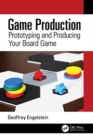 Game Production : Prototyping and Producing Your Board Game - Book