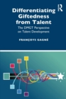 Differentiating Giftedness from Talent : The DMGT Perspective on Talent Development - Book