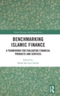 Benchmarking Islamic Finance : A Framework for Evaluating Financial Products and Services - Book