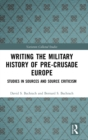 Writing the Military History of Pre-Crusade Europe : Studies in Sources and Source Criticism - Book