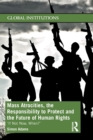 Mass Atrocities, the Responsibility to Protect and the Future of Human Rights : 'If Not Now, When?' - Book