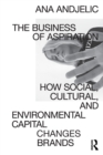 The Business of Aspiration : How Social, Cultural, and Environmental Capital Changes Brands - Book